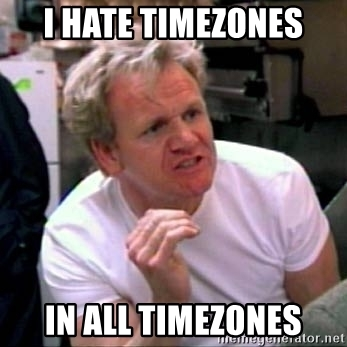 "(meme pretending that Gordon Ramsay says ""I hate timezones ... in all timezones"")"